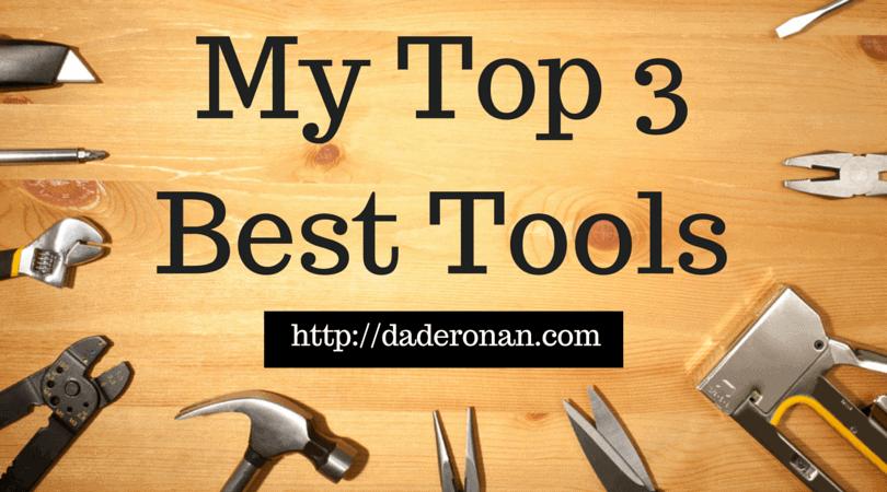 My Top 3 Best Tools